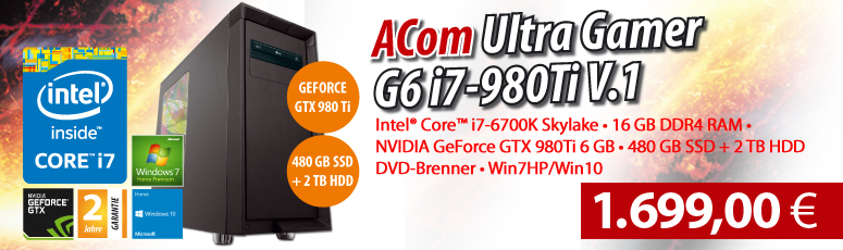 ACom Ultra Gamer G6 i7-980Ti V.1 - Win7HP/Win10 - Intel® Core™ i7-6700K Skylake - 16 GB RAM - 480 GB SSD + 2 TB HDD - DVD-Brenner - GeForce GTX 980Ti